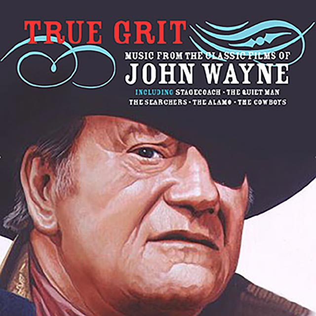 True Grit Music from the Films of John Wayne
