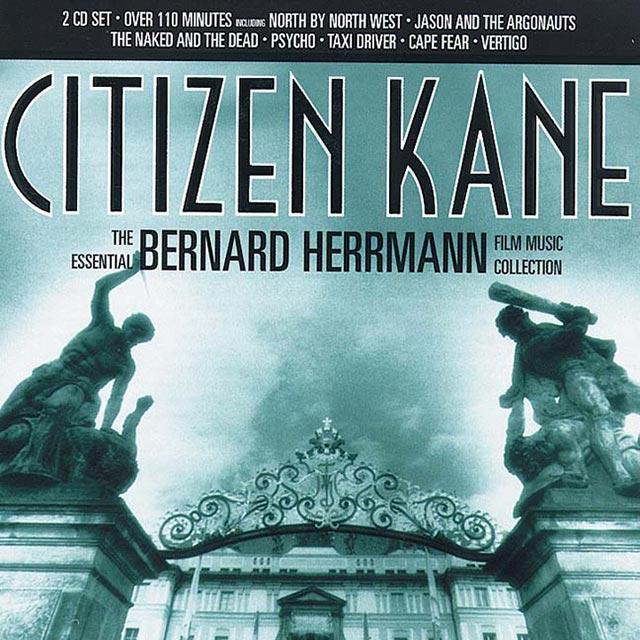 Citizen Kane The Essential Bernard Herrmann